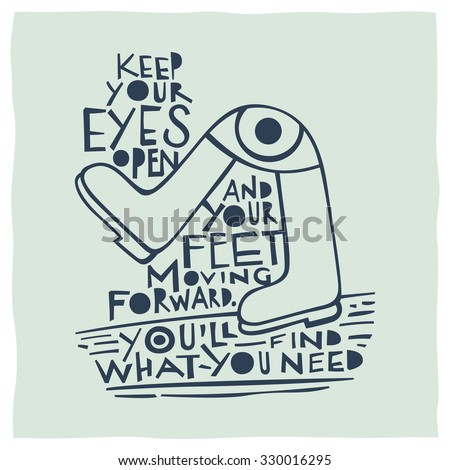 Motivational quote calligraphy: Keep your eyes open and your feet moving forward. Youâ??ll find what you need - stock vector