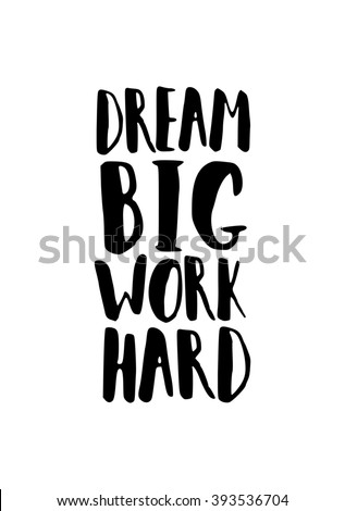 Motivational quote poster in black and white dream big work hard brush lettered