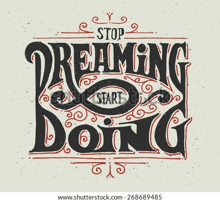 "Motivational quote ""Stop dreaming - start doing"". Decorative lettering composition with graphic ornament. Made in vintage handcrafted style. - stock vector"