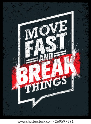 Move Fast And Break Things. Creative Motivation Quote. Vector Outstanding Grunge Typography Poster Concept - stock vector