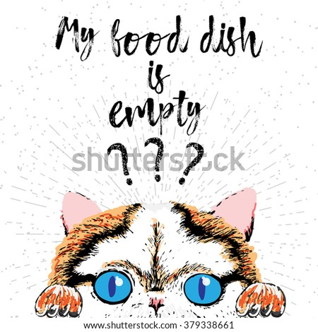 My food dish is empty, hand drawn card and lettering calligraphy motivational quote for cat lovers and typographic design. Cute, friendly, smiling, inspirational kitty on textured sparkle background.  - stock vector