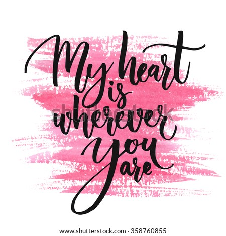 My heart is wherever you are. Romantic quote for Valentines day cards and prints. Black ink calligraphy at pink watercolor texture - stock vector