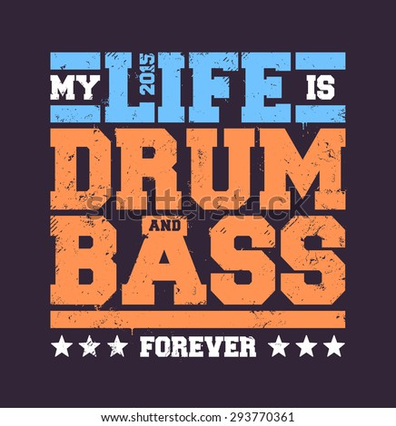 My life is drum and bass typography. Dirty styled t-shirt print for drum and bass fans. Vector art.