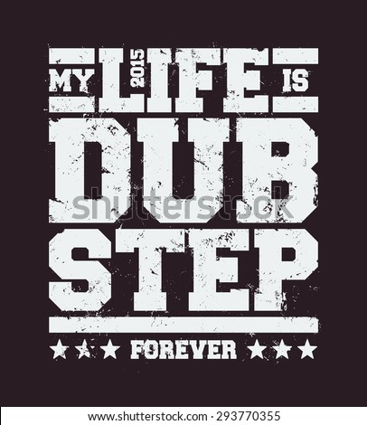 My life is dubstep typography. Dirty styled t-shirt print for dubstep fans. Vector art. - stock vector