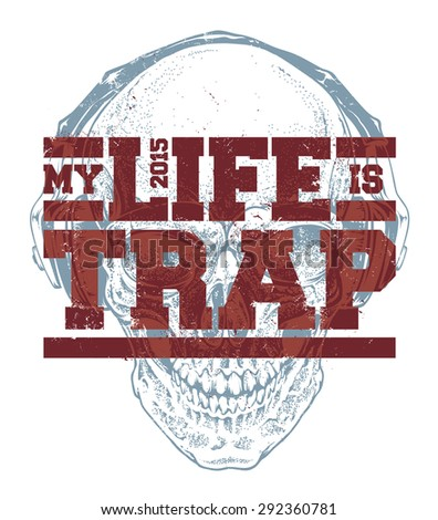 My life is trap typography. Dirty styled t-shirt print for trap music fans. Vector art. - stock vector