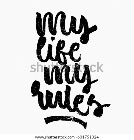 My Life My Rules Quote. Ink Hand Lettering. Modern Brush Calligraphy.  Handwritten Phrase