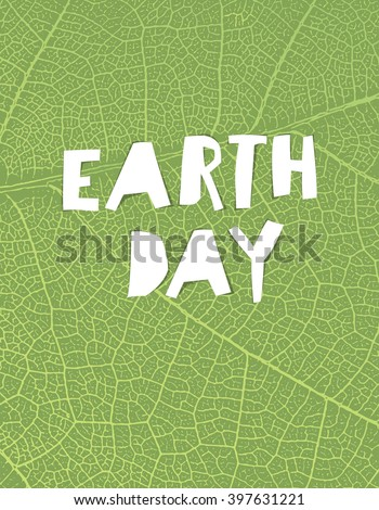 "Nature background with ""Earth day"" headline. Green leaf veins texture. Paper cut letters."