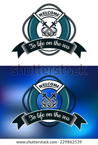 Nautical themed badges with life buoy with crossed ship anchors and a ribbon banner with text Welcome To Life On The Sea on a white and mottled blue background - stock vector