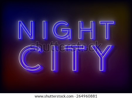 Neon Night . Night  neon sign, design for your business. Bright attracts the attention of a luminous sign saying - Night . Glowing Night. EPS10 vector image. - stock vector
