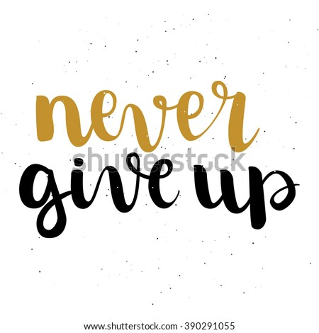 Never give up inspirational quote. Hand written motivational calligraphy, brush painted letters. Hand drawn inspiration quote. Black and gold ink. All letters is vector, easy to edit. - stock vector