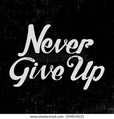 Never give up. Lettering phrase for card or poster. Design element for print. Hand drawn quote for cards. - stock vector