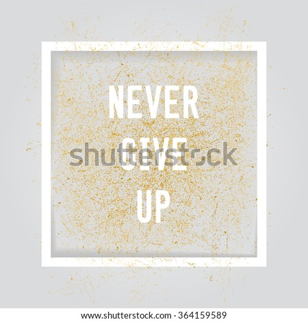 Never  Give Up. Motivation square poster. Text lettering of an inspirational saying. Quote typographical poster, flyer, background template, vector design eps10 - stock vector