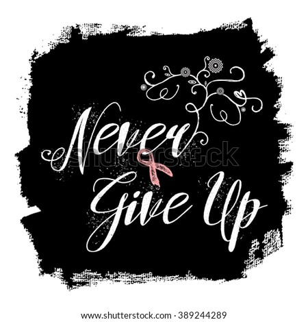 Never Give Up. Sign quote about breast cancer awareness. Modern calligraphy phrase with hand drawn lettering and pink ribbon. Hand painted grunge textures and ink splashes background with frame.  - stock vector
