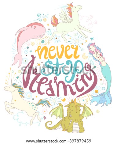 Never stop dreaming: cute magic collection with unicorn, dragon, rainbow, fairy, mermaid, whale, stars, clouds, hearts, abstraction... Dream childish hand drawn vector set illustration.