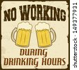 No working during drinking hours grunge poster, vector illustration - stock vector