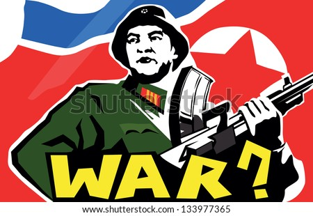 North Korean soldier with gun in his arms. Flag behind. Bottom text question saying war.