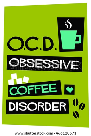 Obsessive Coffee Disorder (Flat Style Vector Illustration Quote Poster Design)