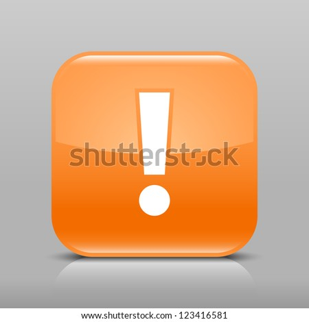 Orange glossy web button with attention warning sign. Rounded square shape icon with shadow and reflection on light gray background. This vector illustration web design element saved in 8 eps - stock vector