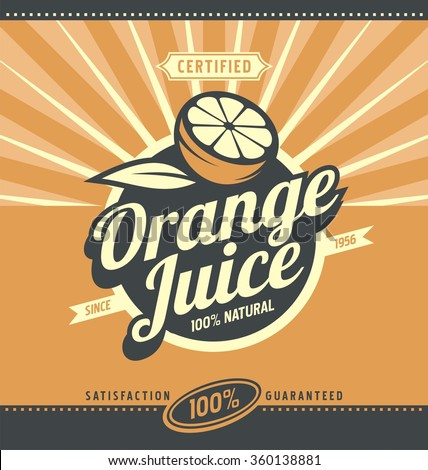 Orange juice retro ad concept.  Vector label illustration for 100% natural product. Vintage fresh drink graphic design poster. Fruit and leaf. - stock vector