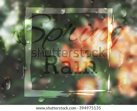 Orange, red flowers and green plants behind the wet window with realistic rain drops. Vector illustration of spring rain drops on window with shiny frame and relevant text. - stock vector