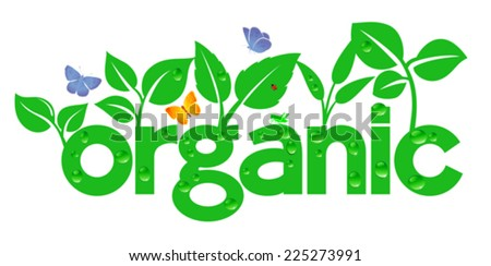 Organic - Go Green - wording with growth and nature around it - stock vector