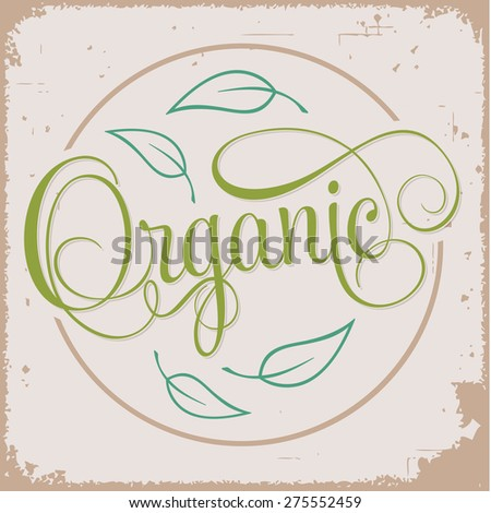 ORGANIC hand lettering grunge poster, handmade calligraphy, shopping organic concept - stock vector