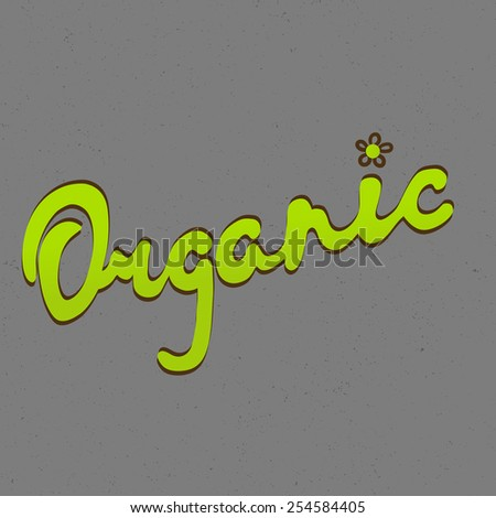 Organic Hand lettering handmade vector calligraphy. Organic, bio, natural design template. Hand drawn design elements. Vintage vector. Logo maker. - stock vector