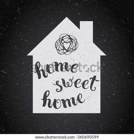 "Original handwritten phrase ""home sweet home"".  Template of  poster, icon, greeting card, print and web projects. - stock vector"