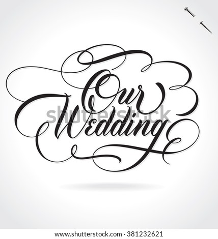 OUR WEDDING original custom hand lettering -- handmade calligraphy, vector (eps8); great for photo overlay or heading/ caption/ title for wedding invitations, labels, menus, designs etc; - stock vector