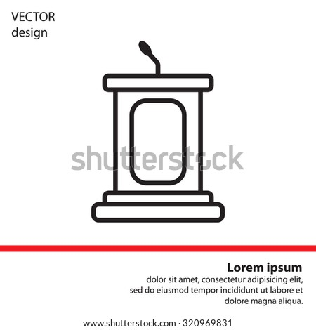 outline tribune icon isolated. concept of voting, announcement, leadership, interview, journalism, politics, president, narrator. flat style modern design vector illustration - stock vector
