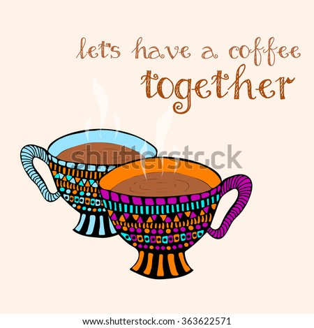 """Pair of hand drawn steamy coffee cups. Cartoon stylized vector design with invitation text """"Let's have a coffee together"""". Doodle style hand sketched card, inviting for a date. - stock vector"""