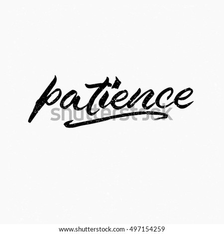 Patience. Ink hand lettering. Modern brush calligraphy. Handwritten phrase. Inspiration graphic design typography element. Cute simple vector sign.