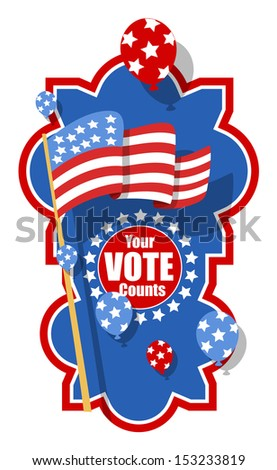 Patriotic Theme - Your Vote Counts - Election Day Vector Illustration - stock vector