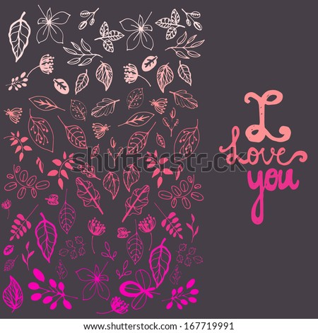 "Perfect romantic card with hand written message ""I love you"" and beautifully colored leaves. Cute hand drawn floral botanical background.Vector file organized in groups for easy editing.  - stock vector"