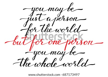 phrase handwriting valentines day inspirational quotes you may be just a person for the world but - Inspirational Valentines Day Quotes