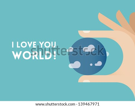 Planet Earth in the human hand with text I love you world! Idea - Love to the our planet, Earth ecology problems solutions. Enjoy!  - stock vector