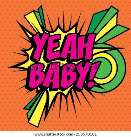 "Pop Art comics icon ""Yeah Baby!"". Speech Bubble Vector illustration. - stock vector"