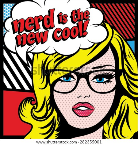 Pop Art Woman with Glasses - NERD IS THE NEW COOL! sign. vector illustration. - stock vector