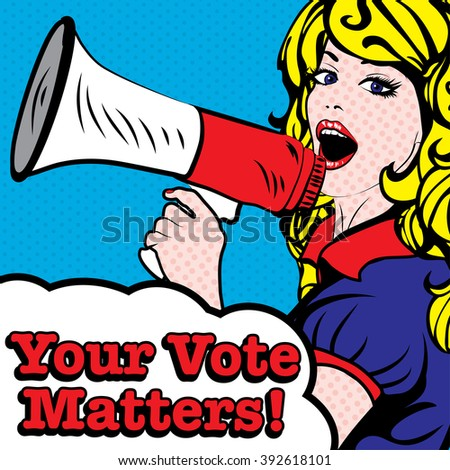 Pop Art Woman with Megaphone - YOUR VOTE MATTERS! sign. vector illustration.  Election. Vote for America.  - stock vector