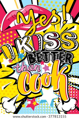 Pop art Yes! I kiss better than cook quote type with lips and stars vector elements. Bang, explosion decorative halftone poster illustration - stock vector