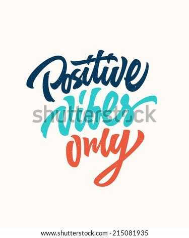 Positive vibes only custom hand lettering apparel t-shirt print design, typographic composition phrase quote poster - stock vector