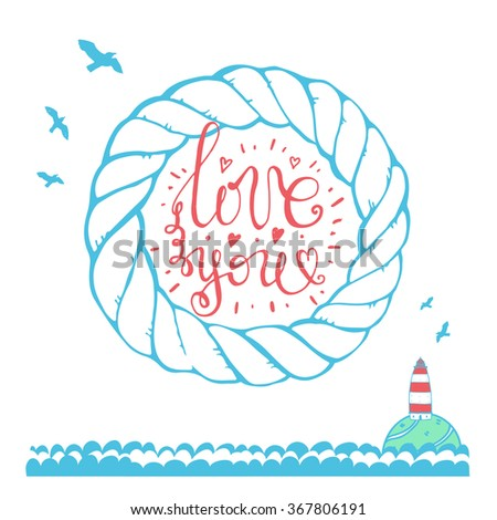 "Postcard in a marine style of love. Written by hand, ""I love you"" in the frame of rope. Lighthouse, sea, rope, gulls and letteringbackground, card, poster. Valentine's Day"