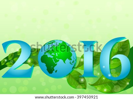 Postcard with 2016 and Earth globe and green leaves on green bokeh background. April 22 Earth day. World Environment Day in June 5. Vector illustration - stock vector