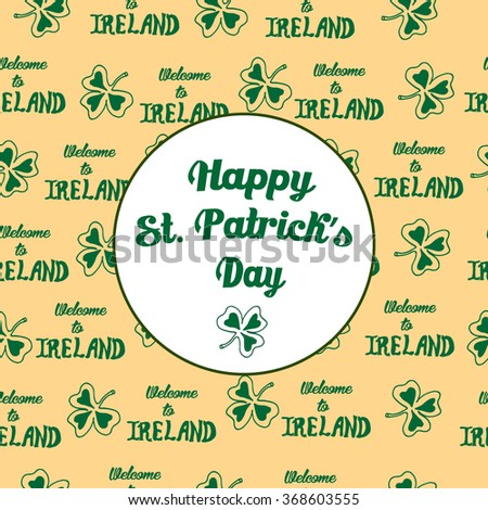 Postcard with sign HAPPY ST. Patrick's DAY  with seamless pattern with Irish clover and hand drawn lettering Welcome to Ireland on background. Vector stock.  - stock vector