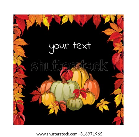 Postcard with the image of autumn leaves of parthenocissus, ripe pumpkins and your text. Vegetables on a black background. Vector. - stock vector
