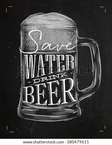 Poster beer glass lettering save water drink beer drawing in vintage style with chalk on chalkboard background - stock vector