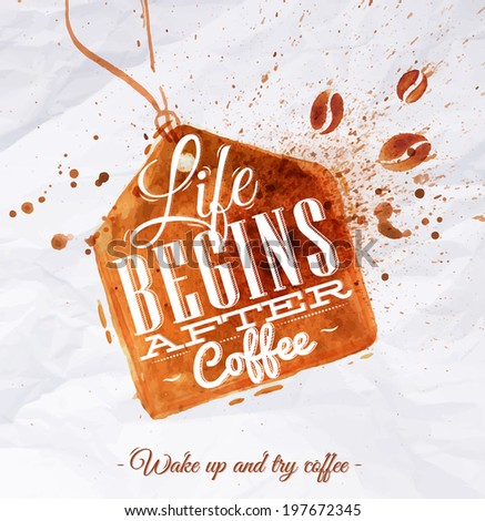 Poster coffee spot label with lettering Life begins after coffee Wake up and try coffee - stock vector