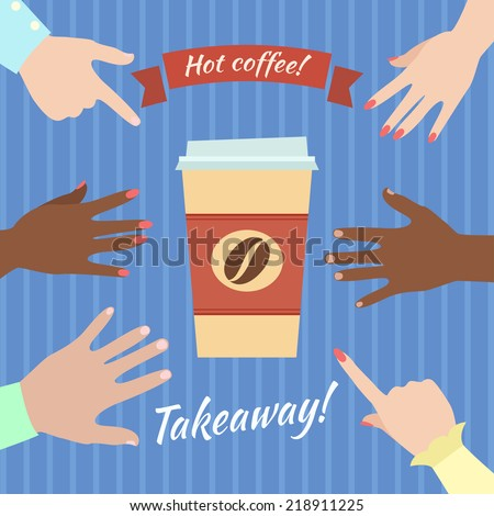 """Poster cup coffee  with  lettering """"Hot coffee. Takeaway"""" and hands reach for cup - stock vector"""