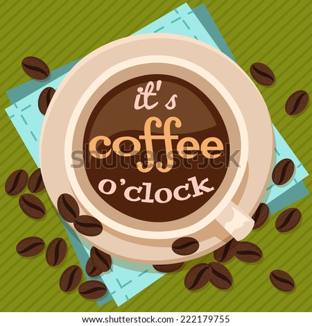 Poster cup coffee  with  lettering it's coffee o'clock. Made in a modern style. Vector  - stock vector