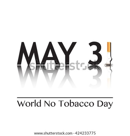 Poster for World No Tobacco Day, May 31st 2016. The 1 in the date has been replaced by a stubbed out cigarette. Quit smoking concept. EPS10 vector format.  - stock vector